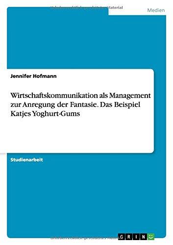 Wirtschaftskommunikation als Management zur Anregung der Fantasie. Das Beispiel Katjes Yoghurt-Gums