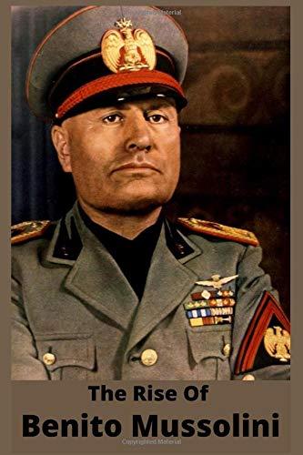 The Rise Of Benito Mussolini