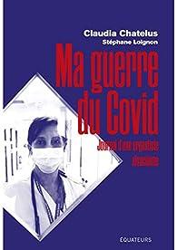 Ma guerre du Covid : Journal d'une urgentiste alsacienne par Claudia Chatelus