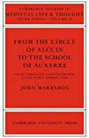 From the Circle of Alcuin to the School of Auxerre: Logic, Theology and Philosophy in the Early Middle Ages (Cambridge Studies in Medieval Life and Thought: Third Series) by John Marenbon(2006-03-16)