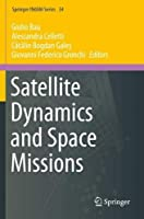 Satellite Dynamics and Space Missions (Springer INdAM Series, 34)