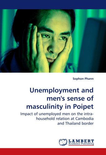 Unemployment and men's sense of masculinity in Poipet Cambodia: Impact of unemployed men on the intra-household relation at Cambodia and Thailand border