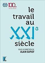 Le travail au XXIe siècle - Livre du centenaire de l'Organisation internationale du Travail d'Alain Supiot
