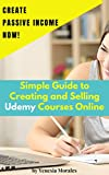 Simple Guide to Creating and Selling Udemy Courses Online: Create Passive Income Now! (English Edition)