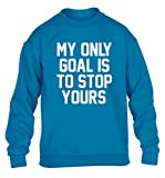 Flox Creative Pull pour Enfant Only Goal is to Stop Yours - Bleu - 12 Ans