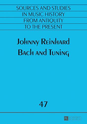 Bach and Tuning (Quellen und Studien zur Musikgeschichte von der Antike bis in die Gegenwart. Sources and Studies in Music History from Antiquity to the Present Book 47) (English Edition)
