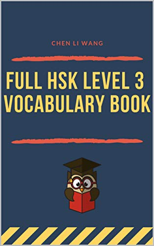 Full HSK Level 3 Vocabulary Book: Practicing Chinese test preparation for HSK 1-3 exam. Full vocab flashcards standard course HSK3 300 Mandarin words for ... study guide with pinyin. (English Edition)