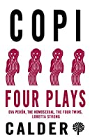 Four Plays: Eva Perón / the Homosexual / the Four Twins / Loretta Strong