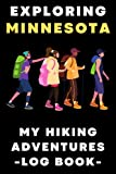 """Exploring Minnesota My Hiking Adventures Log Book: Trail Journal With Prompts To Keep Track Of All Your Hikes And Adventures (6"""" x 9"""" Travel Size) 120 Pages"""