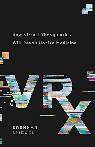 VRx: How Virtual Therapeutics Will Revolutionize Medicine