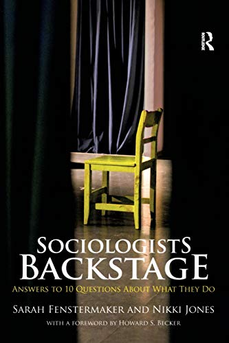 Sociologists Backstage: Answers to 10 Questions About What They Do (Sociology Re-Wired)