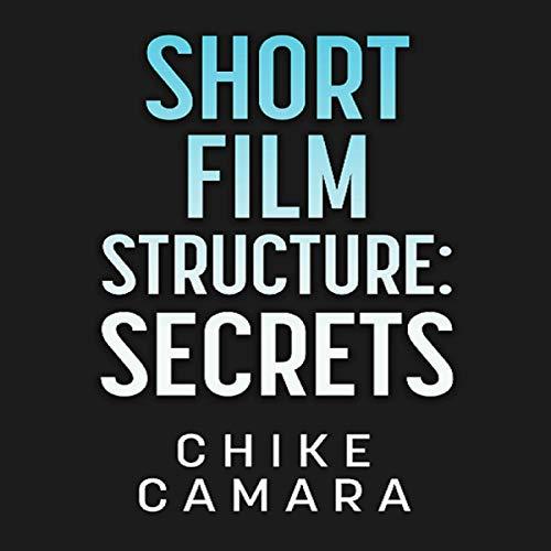 Short Film Structure Secrets: Creating Film Festival Ready Short Films audiobook cover art