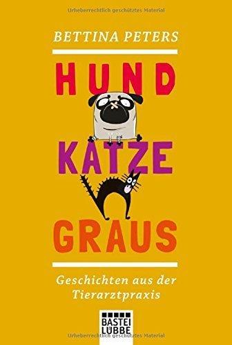 Hund, Katze, Graus: Geschichten aus der Tierarztpraxis von Bettina Peters (8. Oktober 2014) Taschenbuch