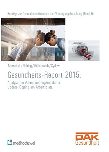 DAK Gesundheitsreport 2015: Analyse der Arbeitsunfähigkeitsdaten. Update: Doping am Arbeitsplatz. (Beiträge zur Gesundheitsökonomie und Versorgungsforschung)