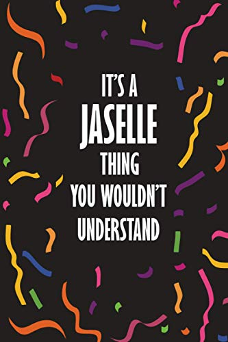 It's JASELLE Thing You Wouldn't Understand: Funny Lined Journal Notebook, College Ruled Lined Paper, Gifts for JASELLE :for women and girls, Matte cover