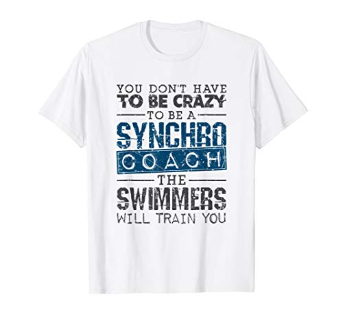 Synchronized Swimming Coach Gifts Crazy Funny Synchro Coach T-Shirt