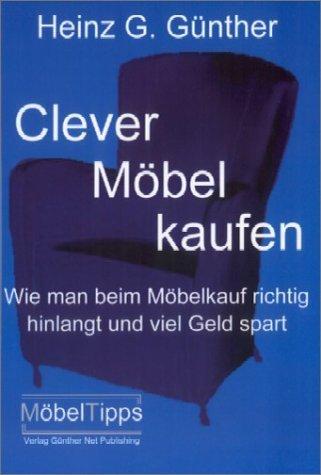 Clever Möbel kaufen. Wie man beim Möbelkauf richtig hinlangt und viel Geld spart von Heinz G. Günther (Januar 2004) Taschenbuch