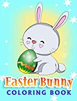 Easter Bunny Coloring Book: For Kids Ages 4-8: Easter Egg Coloring Book for Children, Toddlers &Teens