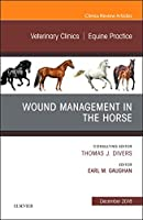 Wound Management in the Horse, An Issue of Veterinary Clinics of North America: Equine Practice (Volume 34-3) (The Clinics: Veterinary Medicine, Volume 34-3)