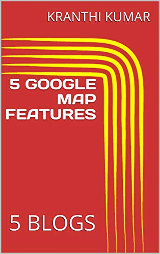 5 GOOGLE MAP FEATURES: 5 BLOGS (English Edition)