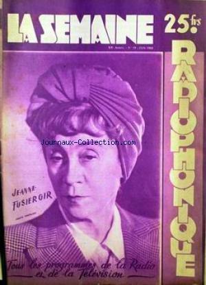 SEMAINE RADIOPHONIQUE (LA) [No 19] du 11/05/1952 - JEANNE FUSIER GIR.