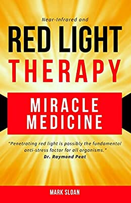 Red Light Therapy: Miracle Medicine (The Future of Medicine: The 3 Greatest Therapies Targeting Mitochondrial Dysfunction)