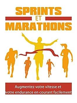 sprints et marathons  augmentez votre vitesse et votre endurance en courant facilement  French Edition