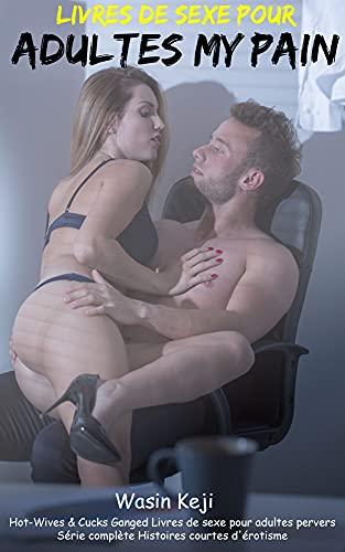 Couverture du livre Livres de sexe pour adultes My Pain: Hot-Wives & Cucks Ganged | Livres de sexe pour adultes pervers | Série complète | Histoires courtes d'érotisme
