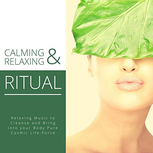 Calming and Relaxing Ritual: Relaxing Music to Cleanse and Bring into your Body Pure Cosmic Life-Force
