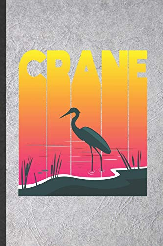 Crane: Blank Funny Origami Crane Lined Notebook/ Journal For Bird Lover Watcher, Inspirational Saying Unique Special Birthday Gift Idea Modern 6x9 110 Pages