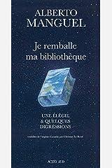 Je Remballe Ma Bibliothèque: Une Élégie Et Quelques Digressions (Essais littéraires) (French Edition) Paperback