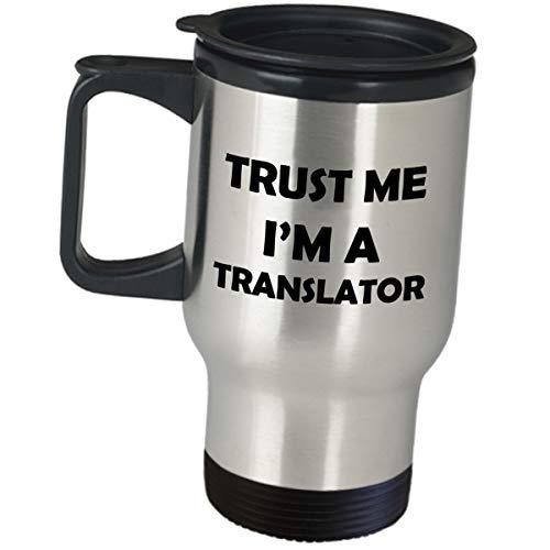 Gifts for Translator Travel Mug - Trust Me Im A Translator - Insulated Coffee Tumbler Funny Cute Gag Appreciation Idea Translate Translation Language Interpreter Certified Licensed Bilingual