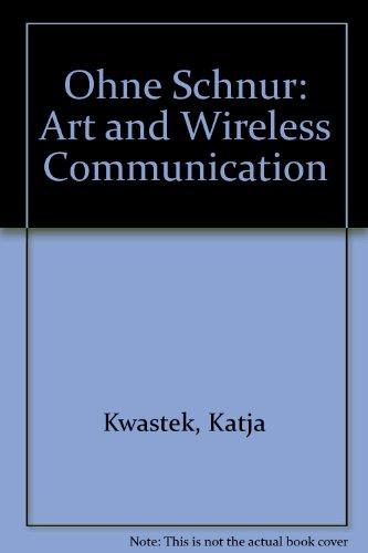 Ohne Schnur. Kunst und drahtlose Kommunikation: Cuxhavener Kunstverein (3. April – 2. Mai 2004): Anthony Dunne & Fiona Raby, CNTRPCY[TM], Marko ... Thomas Weyres: Art and Wireless Communication