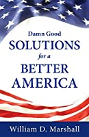 Damn Good Solutions for a Better America