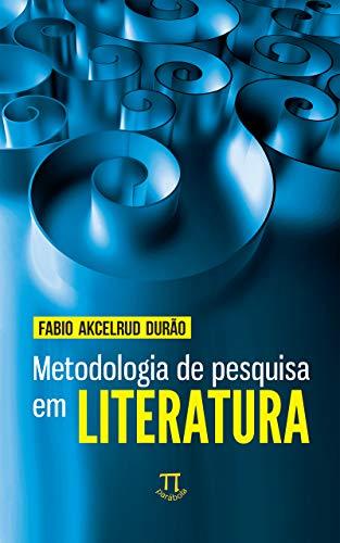 Metodologia de pesquisa em literatura (Teoria literária Livro 4)