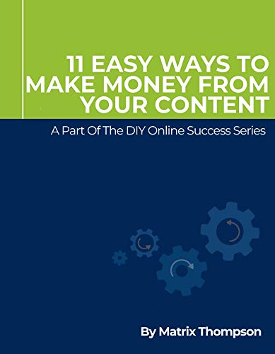 11 Easy Ways To Make Money From Your Content: A Part Of The DIY Online Success Series (English Edition)