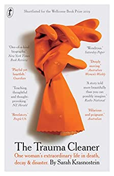 The Trauma Cleaner: One Woman's Extraordinary Life in Death, Decay & Disaster by [Sarah Krasnostein]