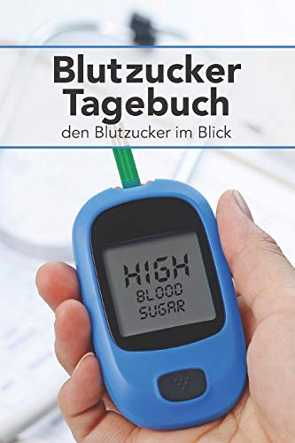 Blutzucker Tagebuch - den Blutzucker im Blick: Tagebuch zum ausfüllen für Typ 2 Diabetiker