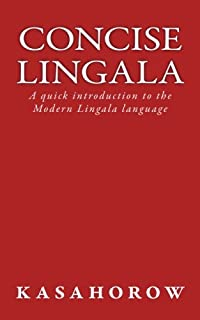 Concise Lingala: A quick introduction to the Modern Lingala language (Lingala kasahorow)
