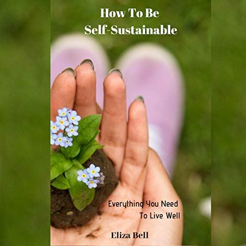 How to Be Self-Sustainable: Everything You Need to Live Well audiobook cover art