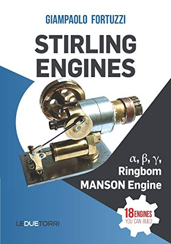 STIRLING ENGINES α, β, γ, Ringbom, MANSON Engine: 18 engines you can build