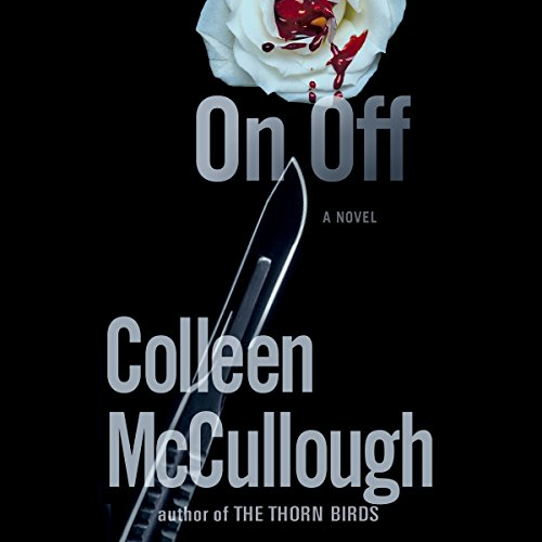 On, Off                   By:                                                                                                                                 Colleen McCullough                               Narrated by:                                                                                                                                 Lewis Grenville                      Length: 12 hrs and 38 mins     53 ratings     Overall 3.6