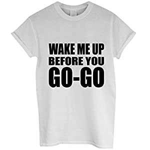 Wake Me Up Before You Go Go T-shirt