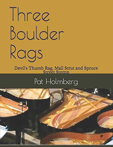Three Boulder Rags: Devil's Thumb Rag, Mall Strut and Spruce Street Stomp (5 Piano Arrangements, Band 7)