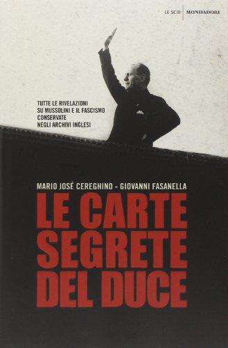 Le carte segrete del duce. Tutte le rivelazioni su Mussolini e il fascismo conservate negli archivi inglesi