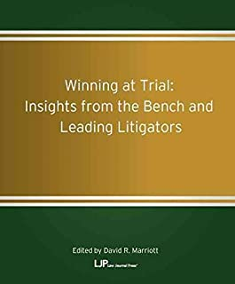Winning at Trial: Insights from the Bench and Leading Litigators (Volume 1)