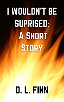 I Wouldn't Be Surprised: A Short Story by [D.L. Finn]