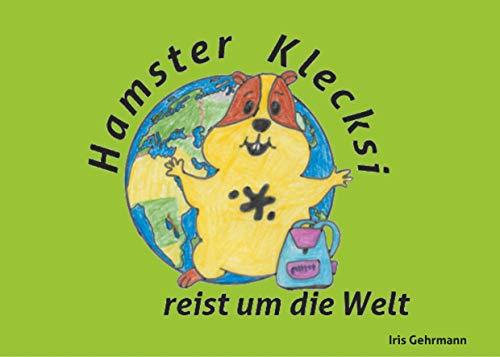 Hamster Klecksi reist um die Welt (Hamster Klecksis Abenteuer 2)