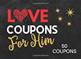 Love Coupons for Him: Valentines Day Coupon Book for Husband or Boyfriend: Novelty Birthday and Anniversary Gift