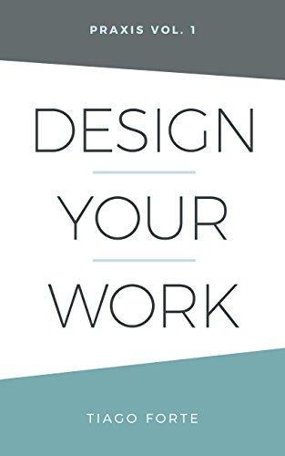 Design Your Work: Praxis Volume 1 (English Edition)